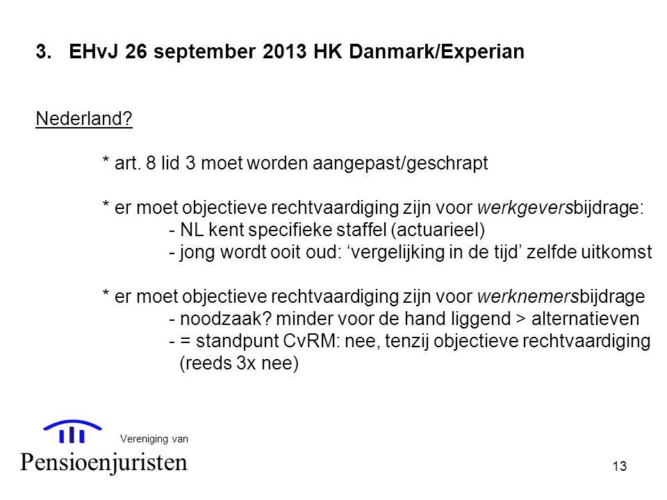 13 Vereniging van Pensioenjuristen 3.EHvJ 26 september 2013 HK Danmark/Experian Nederland? * art. 8 lid 3 moet worden aangepast/geschrapt * er moet ob