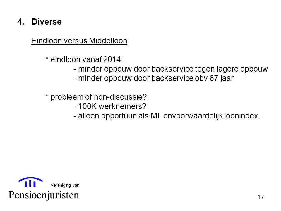 17 Vereniging van Pensioenjuristen 4.Diverse Eindloon versus Middelloon * eindloon vanaf 2014: - minder opbouw door backservice tegen lagere opbouw -