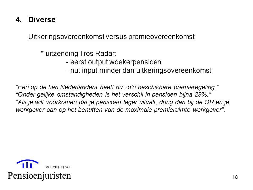 18 Vereniging van Pensioenjuristen 4.Diverse Uitkeringsovereenkomst versus premieovereenkomst * uitzending Tros Radar: - eerst output woekerpensioen -