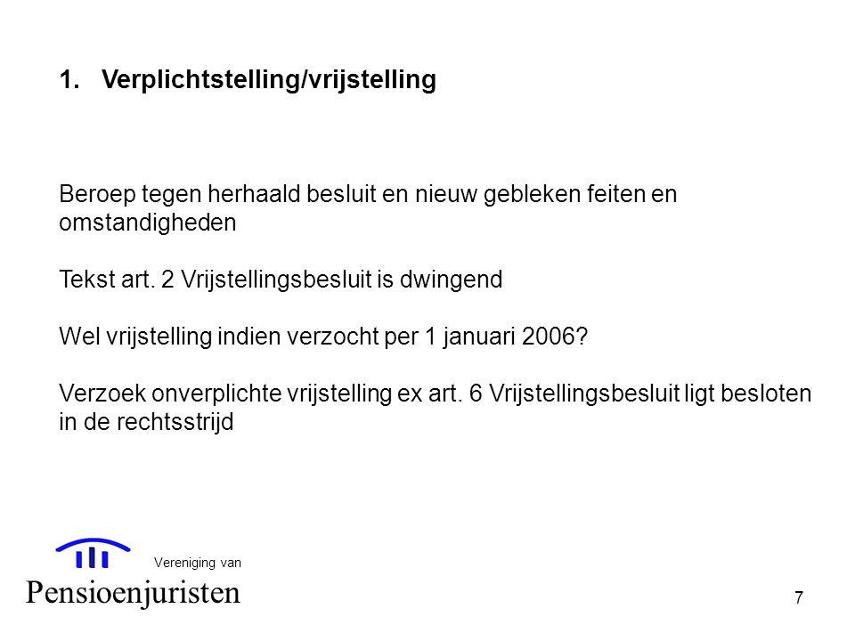 7 Vereniging van Pensioenjuristen 1.Verplichtstelling/vrijstelling Beroep tegen herhaald besluit en nieuw gebleken feiten en omstandigheden Tekst art.