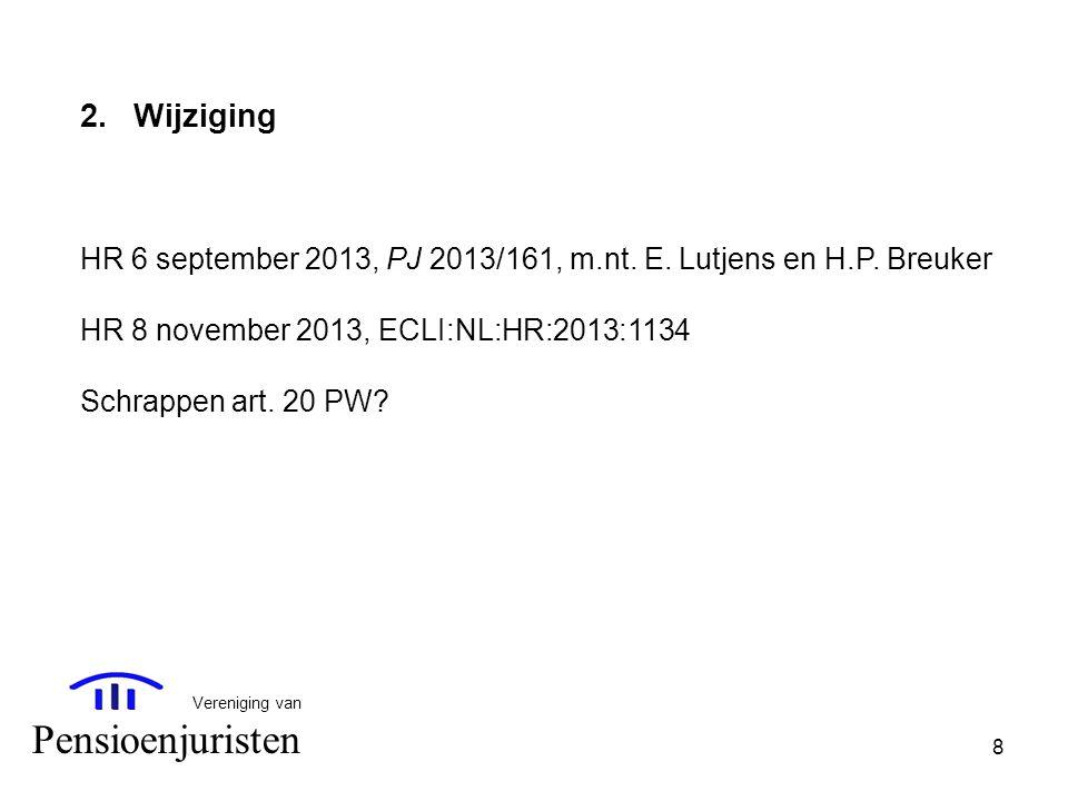 8 Vereniging van Pensioenjuristen 2.Wijziging HR 6 september 2013, PJ 2013/161, m.nt. E. Lutjens en H.P. Breuker HR 8 november 2013, ECLI:NL:HR:2013:1