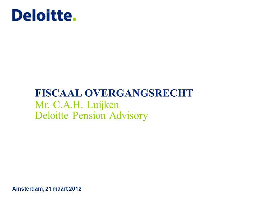 FISCAAL OVERGANGSRECHT Amsterdam, 21 maart 2012 Mr. C.A.H. Luijken Deloitte Pension Advisory