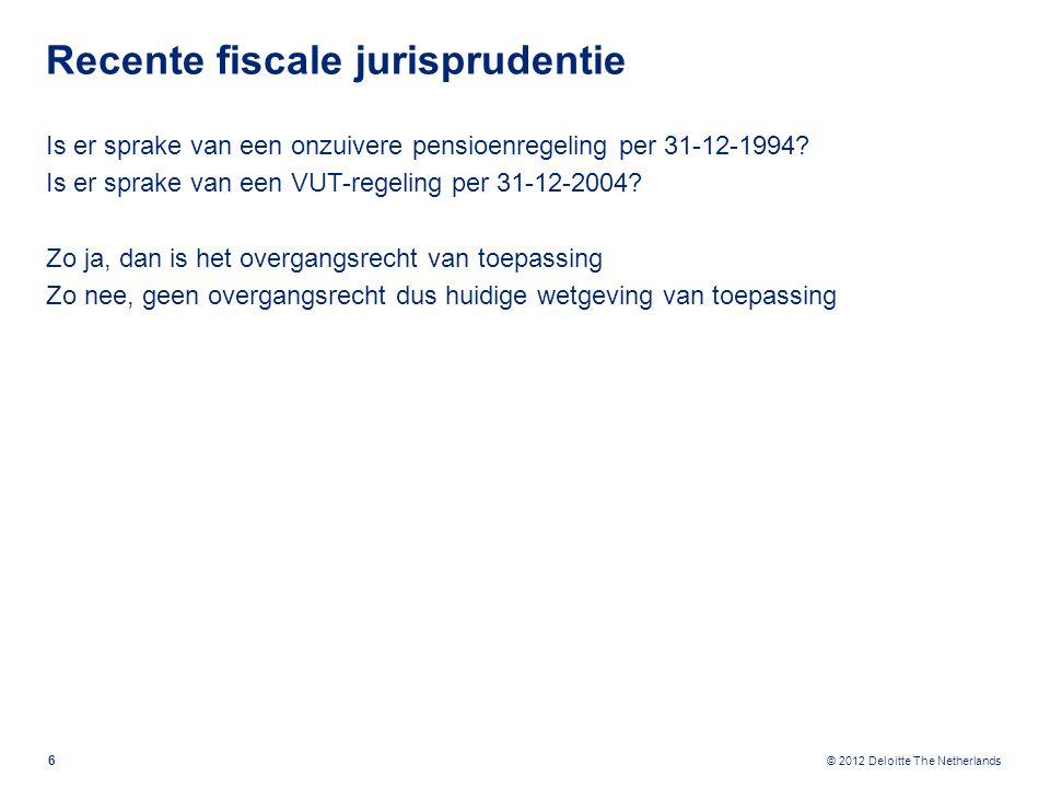 © 2012 Deloitte The Netherlands Recente fiscale jurisprudentie Is er sprake van een onzuivere pensioenregeling per 31-12-1994.