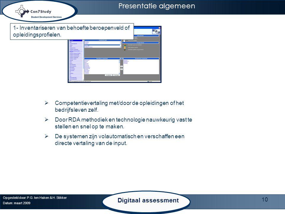10 Opgesteld door: P.G. ten Haken & H. Stikker Datum: maart 2009 Presentatie algemeen Digitaal assessment  Competentievertaling met/door de opleiding