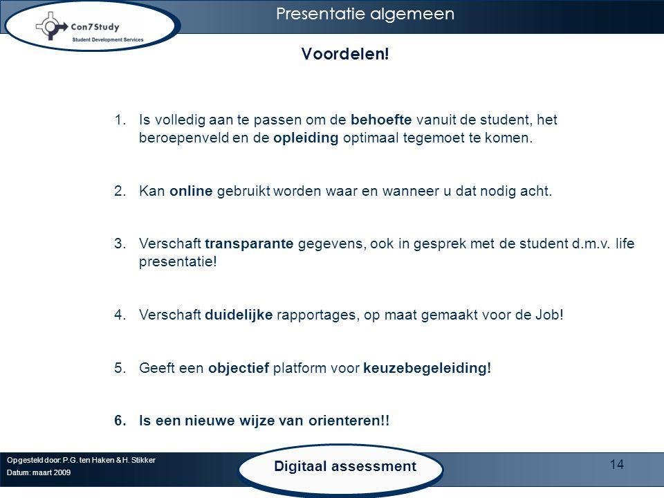 14 Opgesteld door: P.G. ten Haken & H. Stikker Datum: maart 2009 Presentatie algemeen Digitaal assessment Voordelen! 1.Is volledig aan te passen om de