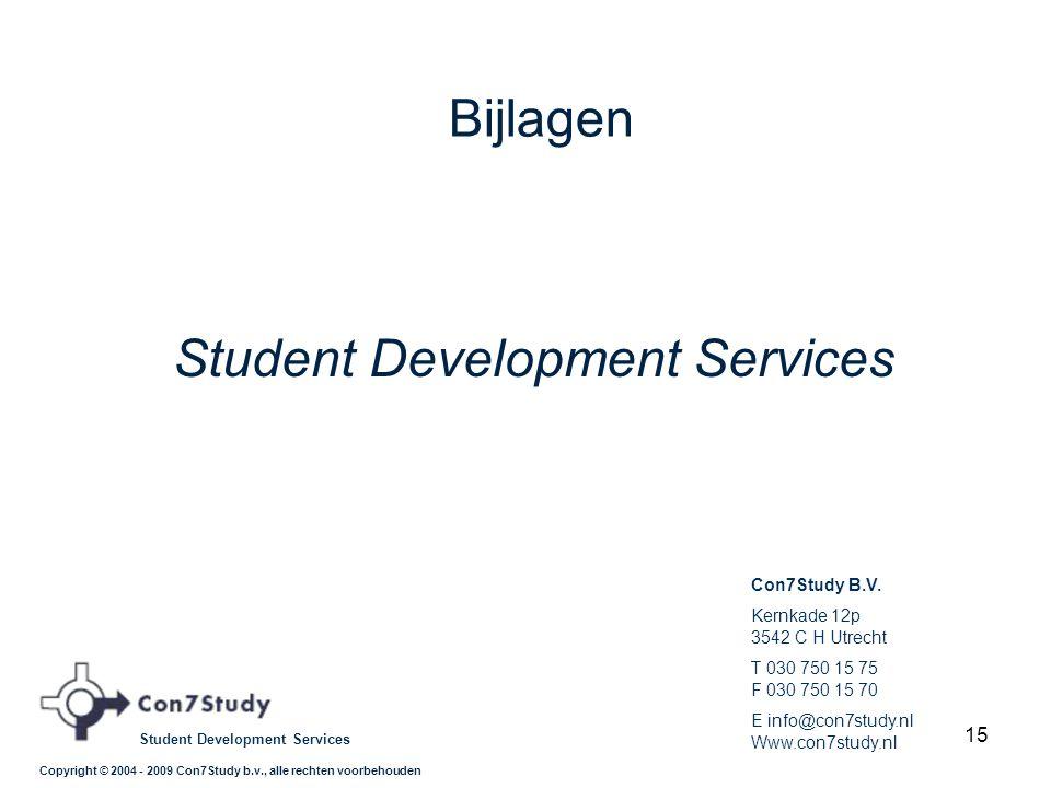 15 Student Development Services Copyright © 2004 - 2009 Con7Study b.v., alle rechten voorbehouden Con7Study B.V. Kernkade 12p 3542 C H Utrecht T 030 7