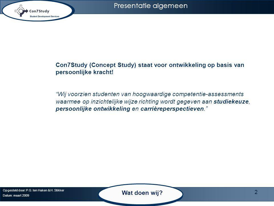 """2 Opgesteld door: P.G. ten Haken & H. Stikker Datum: maart 2009 Con7Study (Concept Study) staat voor ontwikkeling op basis van persoonlijke kracht! """"W"""