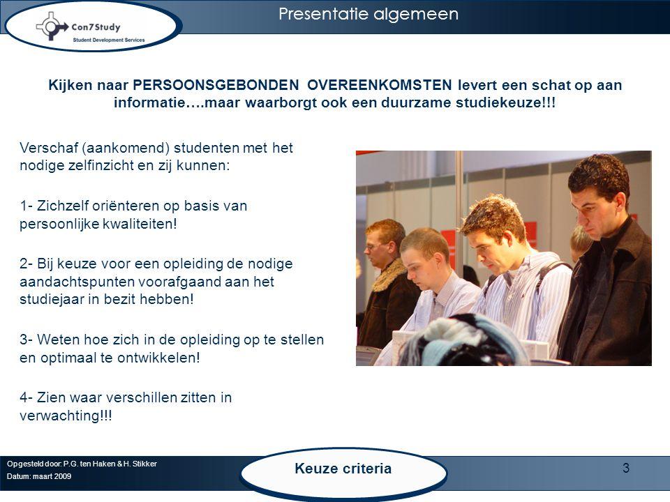 3 Presentatie algemeen Opgesteld door: P.G. ten Haken & H. Stikker Datum: maart 2009 Keuze criteria Kijken naar PERSOONSGEBONDEN OVEREENKOMSTEN levert
