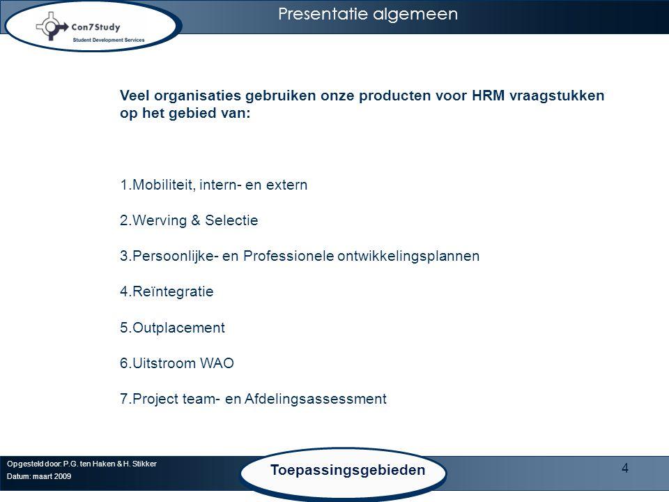 4 Veel organisaties gebruiken onze producten voor HRM vraagstukken op het gebied van: 1.Mobiliteit, intern- en extern 2.Werving & Selectie 3.Persoonlijke- en Professionele ontwikkelingsplannen 4.Reïntegratie 5.Outplacement 6.Uitstroom WAO 7.Project team- en Afdelingsassessment Opgesteld door: P.G.