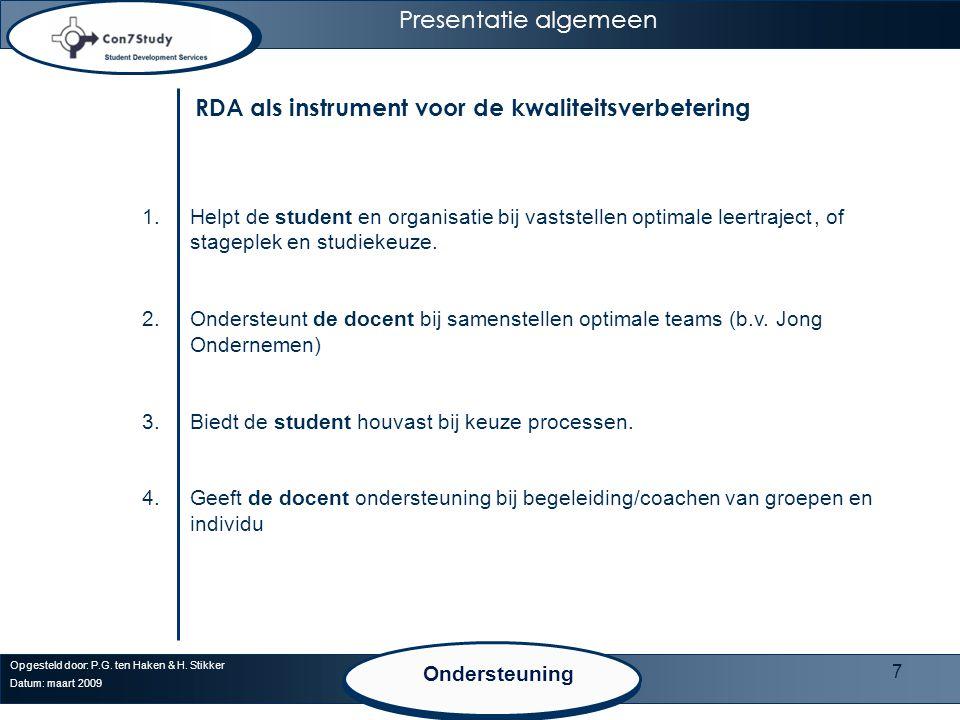 7 Opgesteld door: P.G. ten Haken & H. Stikker Datum: maart 2009 Presentatie algemeen Ondersteuning 1.Helpt de student en organisatie bij vaststellen o