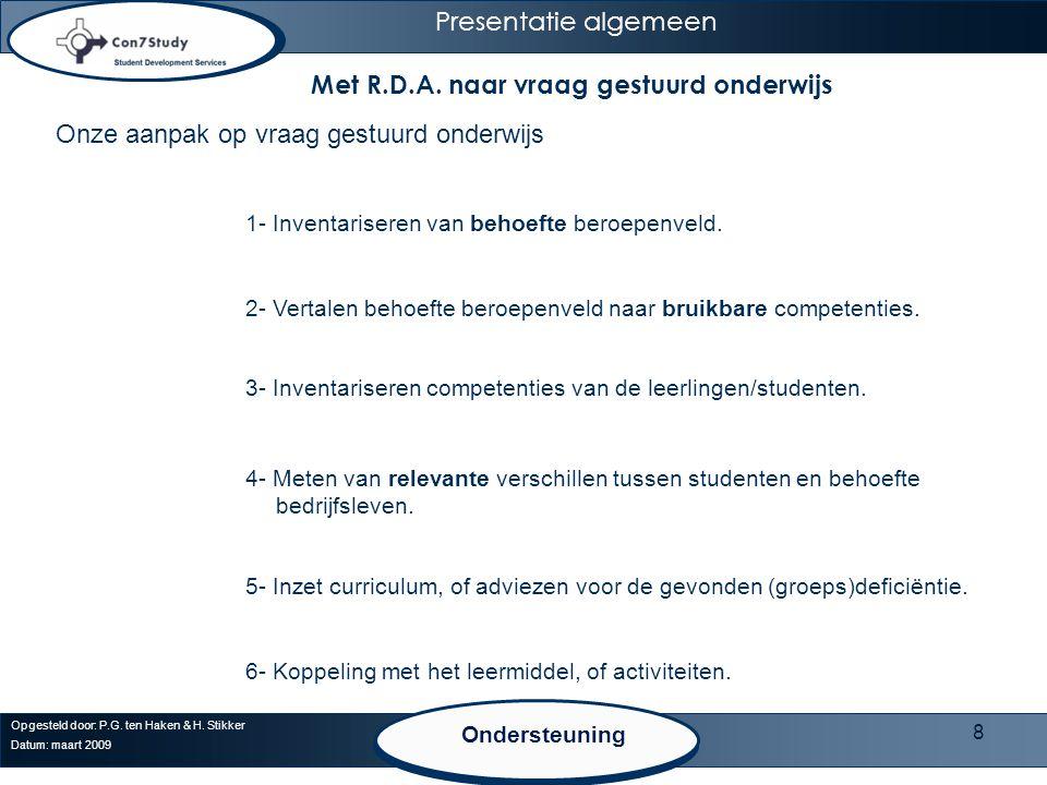 8 Opgesteld door: P.G. ten Haken & H. Stikker Datum: maart 2009 Presentatie algemeen Ondersteuning Met R.D.A. naar vraag gestuurd onderwijs 1- Inventa
