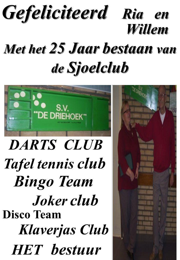 Gefeliciteerd Ria en Willem Met het 25 Jaar bestaan van de Sjoelclub DARTS CLUB Tafel tennis club Bingo Team Joker club Klaverjas Club HET bestuur Disco Team