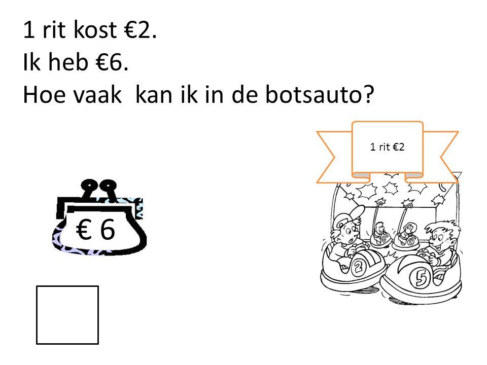 € 6 1 rit €2 1 rit kost €2. Ik heb €6. Hoe vaak kan ik in de botsauto?