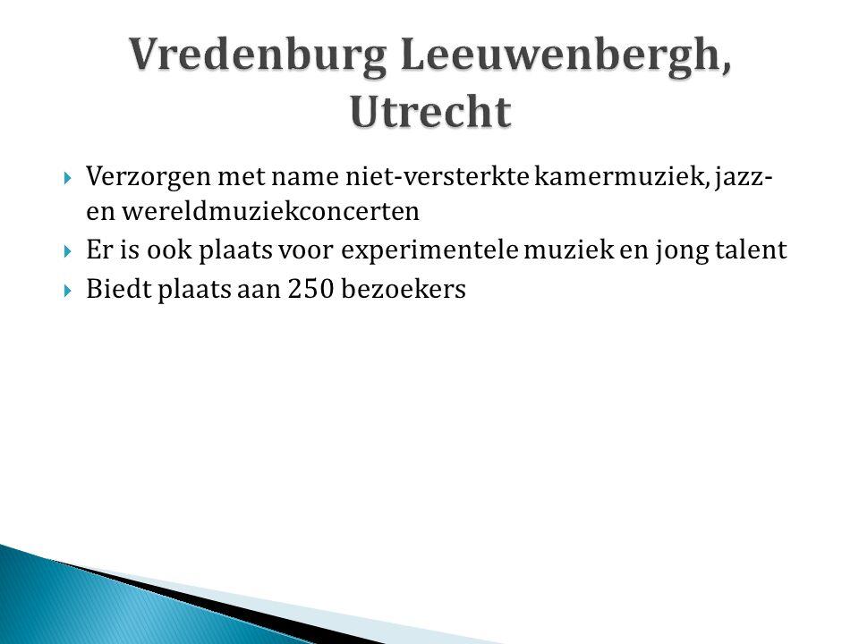  Verzorgen met name niet-versterkte kamermuziek, jazz- en wereldmuziekconcerten  Er is ook plaats voor experimentele muziek en jong talent  Biedt p