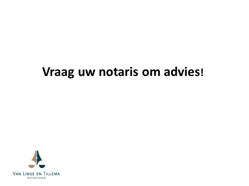 Vraag uw notaris om advies !