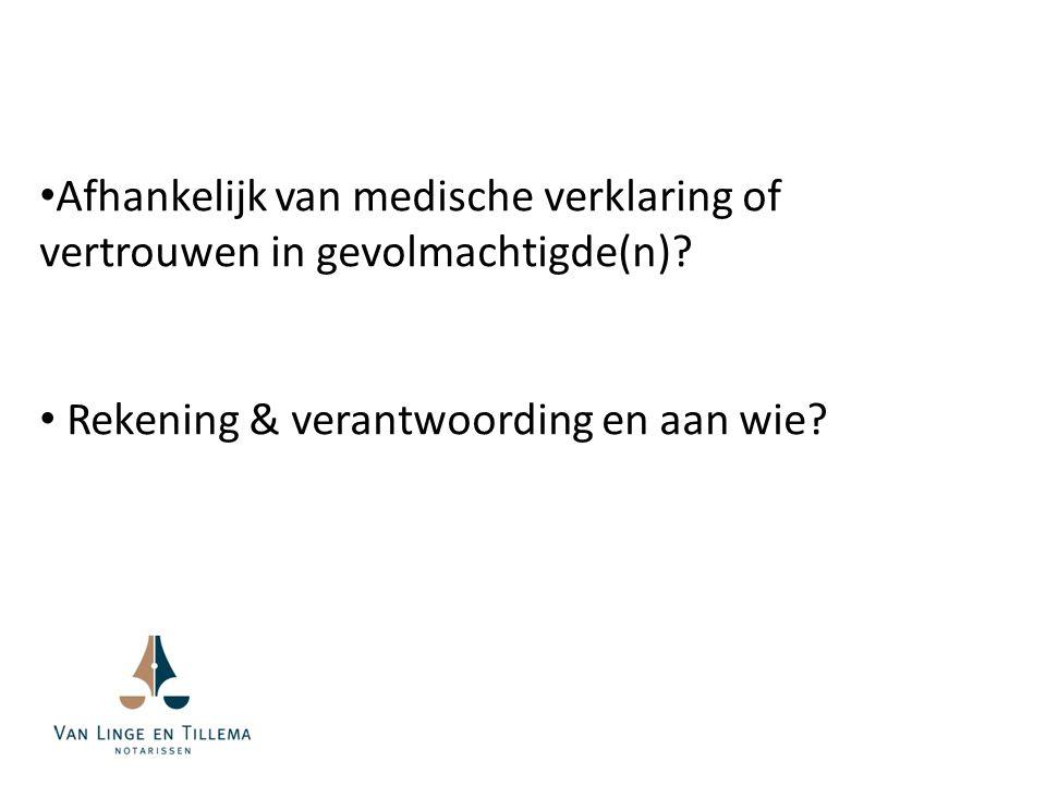 Afhankelijk van medische verklaring of vertrouwen in gevolmachtigde(n)? Rekening & verantwoording en aan wie?