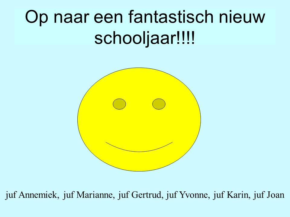 Op naar een fantastisch nieuw schooljaar!!!! juf Annemiek, juf Marianne, juf Gertrud, juf Yvonne, juf Karin, juf Joan