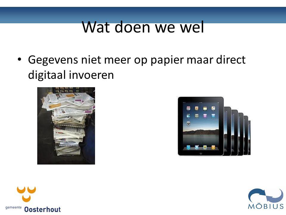 Wat doen we wel Gegevens niet meer op papier maar direct digitaal invoeren