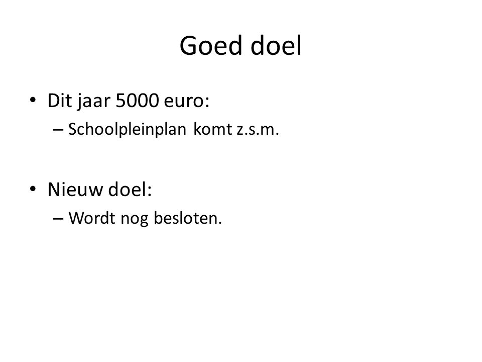 Goed doel Dit jaar 5000 euro: – Schoolpleinplan komt z.s.m. Nieuw doel: – Wordt nog besloten.