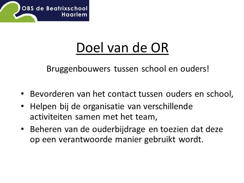 Doel van de OR Bruggenbouwers tussen school en ouders! Bevorderen van het contact tussen ouders en school, Helpen bij de organisatie van verschillende