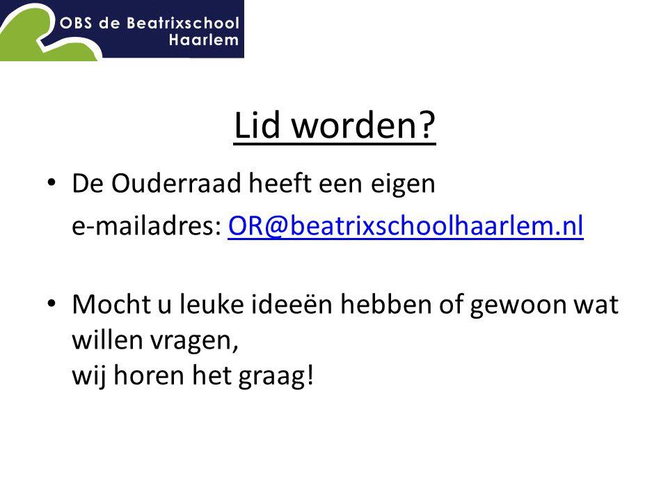 Lid worden? De Ouderraad heeft een eigen e-mailadres: OR@beatrixschoolhaarlem.nlOR@beatrixschoolhaarlem.nl Mocht u leuke ideeën hebben of gewoon wat w