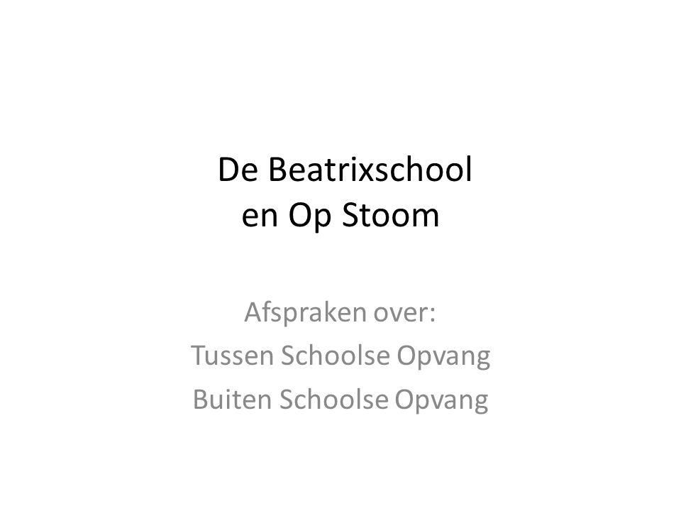 De Beatrixschool en Op Stoom Afspraken over: Tussen Schoolse Opvang Buiten Schoolse Opvang