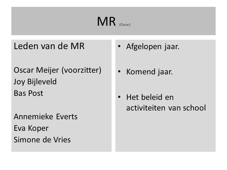 MR (Oscar) Leden van de MR Oscar Meijer (voorzitter) Joy Bijleveld Bas Post Annemieke Everts Eva Koper Simone de Vries Afgelopen jaar.