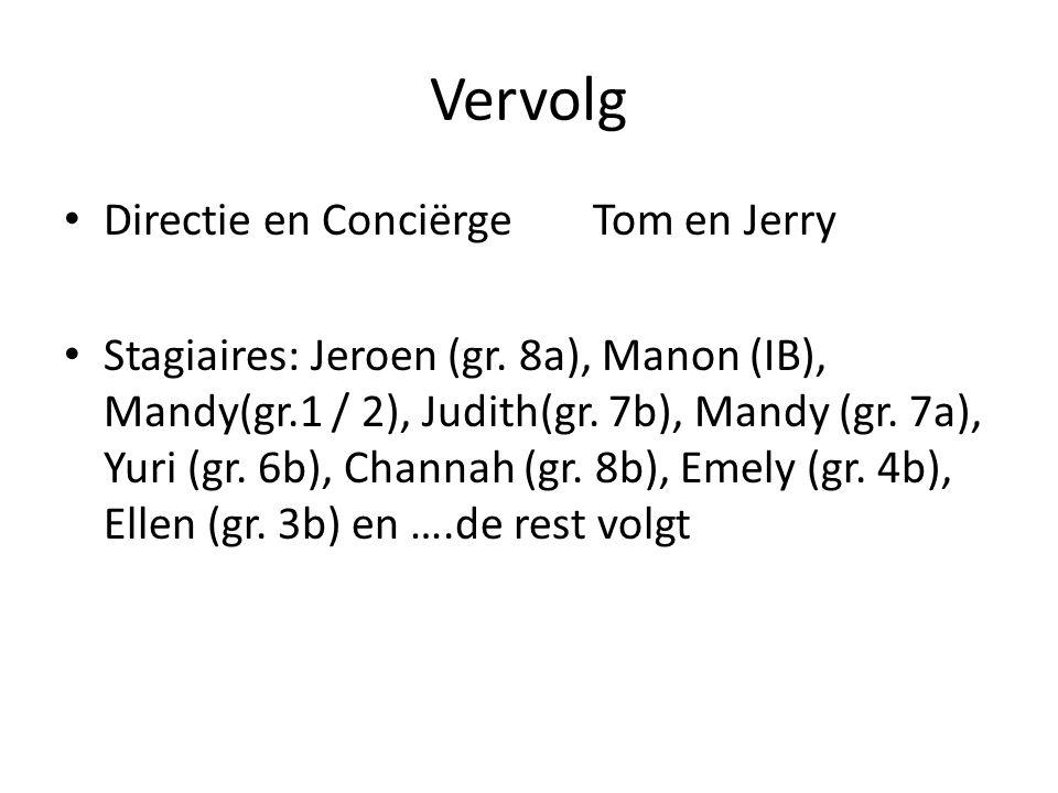Vervolg Directie en ConciërgeTom en Jerry Stagiaires: Jeroen (gr. 8a), Manon (IB), Mandy(gr.1 / 2), Judith(gr. 7b), Mandy (gr. 7a), Yuri (gr. 6b), Cha