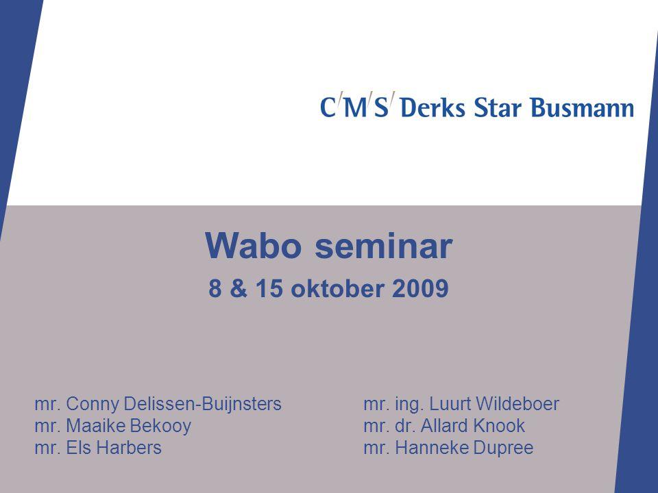 mr. Conny Delissen-Buijnstersmr. ing. Luurt Wildeboer mr. Maaike Bekooymr. dr. Allard Knook mr. Els Harbers mr. Hanneke Dupree Wabo seminar 8 & 15 okt