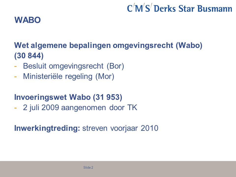 Slide 2 WABO Wet algemene bepalingen omgevingsrecht (Wabo) (30 844) -Besluit omgevingsrecht (Bor) -Ministeriële regeling (Mor) Invoeringswet Wabo (31