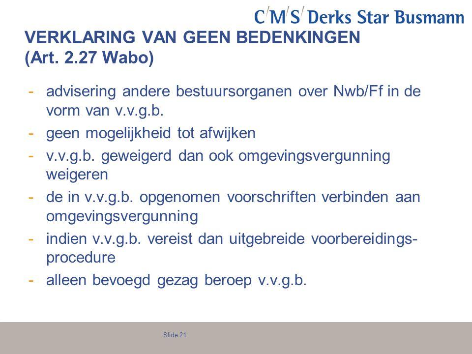 Slide 21 VERKLARING VAN GEEN BEDENKINGEN (Art. 2.27 Wabo) -advisering andere bestuursorganen over Nwb/Ff in de vorm van v.v.g.b. -geen mogelijkheid to