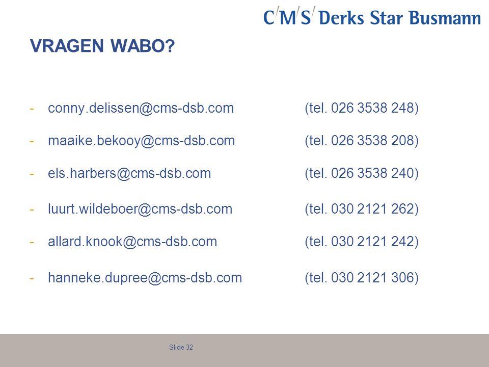 Slide 32 VRAGEN WABO? -conny.delissen@cms-dsb.com (tel. 026 3538 248) -maaike.bekooy@cms-dsb.com (tel. 026 3538 208) -els.harbers@cms-dsb.com (tel. 02
