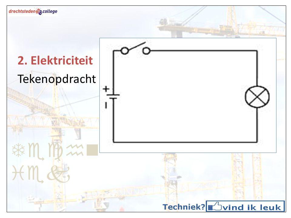 Techn iek 2. Elektriciteit Tekenopdracht