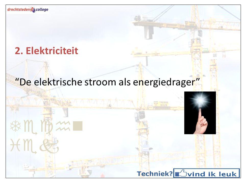 Techn iek 2. Elektriciteit De elektrische stroom als energiedrager