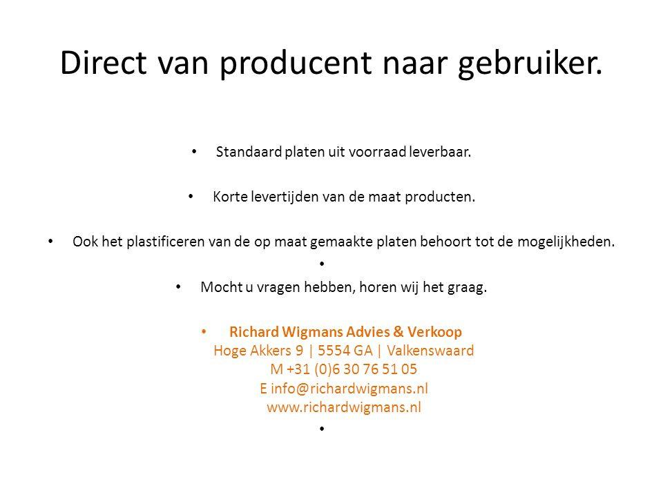 Direct van producent naar gebruiker.Standaard platen uit voorraad leverbaar.