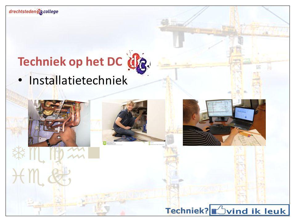 Techn iek Techniek op het DC Installatietechniek