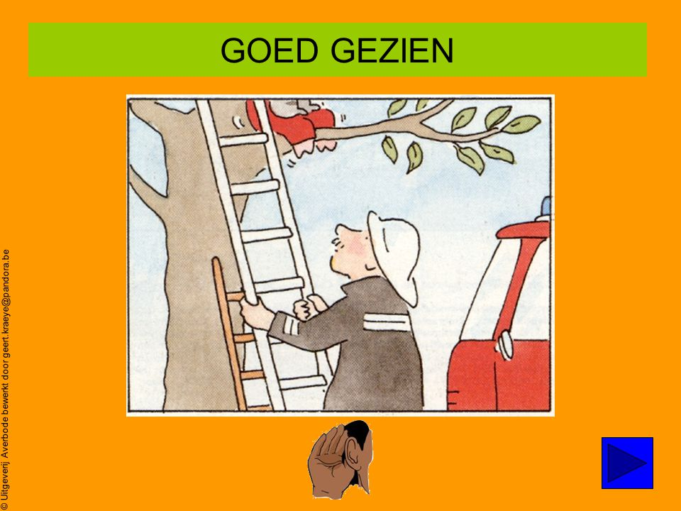© Uitgeverij Averbode bewerkt door geert.kraeye@pandora.be Poes zit in de boom… Oei,oei,oei ZOEK prent 5 