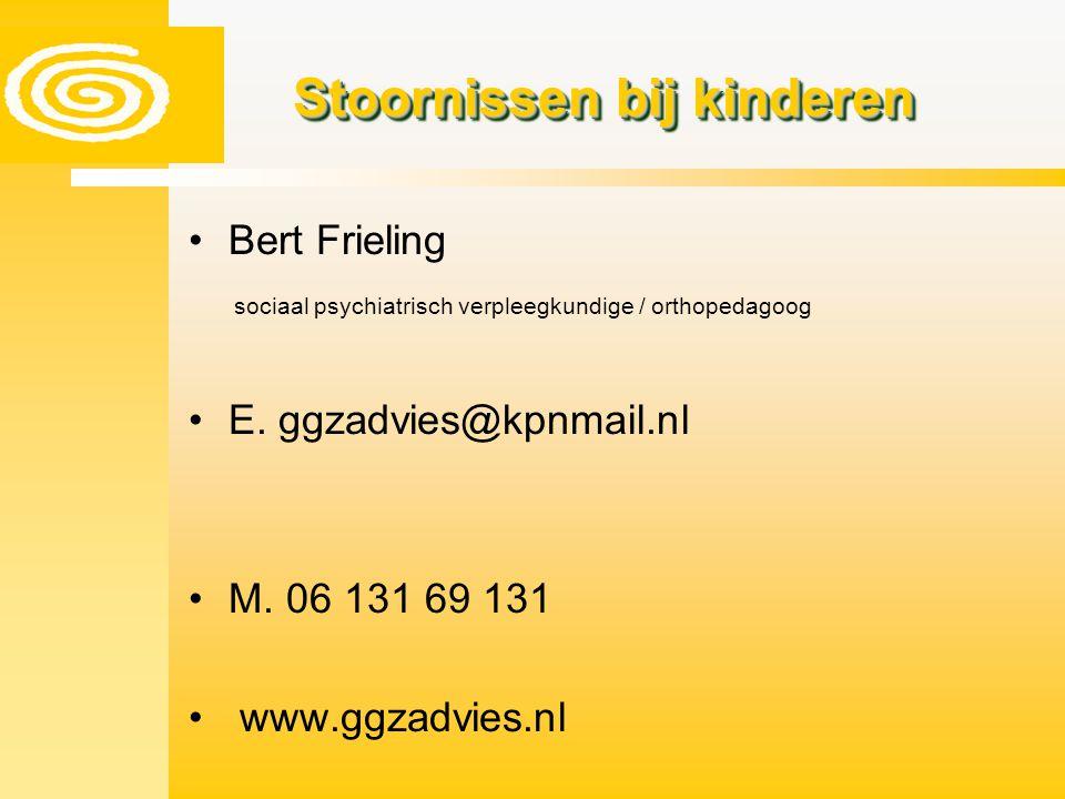 Stoornissen bij kinderen Bert Frieling sociaal psychiatrisch verpleegkundige / orthopedagoog E. ggzadvies@kpnmail.nl M. 06 131 69 131 www.ggzadvies.nl
