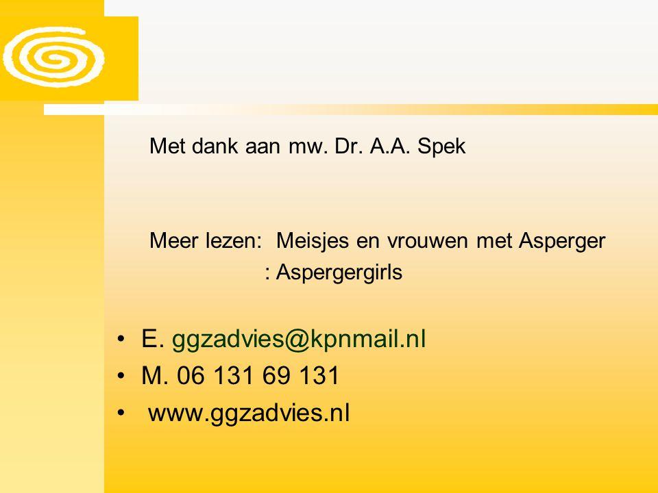 Met dank aan mw. Dr. A.A. Spek Meer lezen: Meisjes en vrouwen met Asperger : Aspergergirls E. ggzadvies@kpnmail.nl M. 06 131 69 131 www.ggzadvies.nl