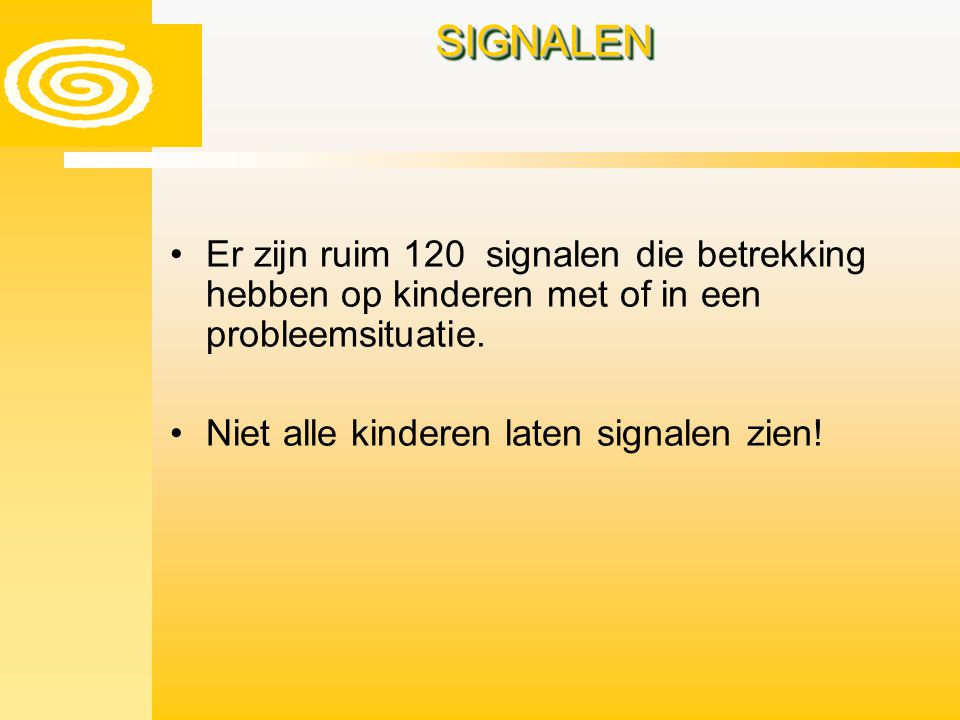 SIGNALENSIGNALEN Er zijn ruim 120 signalen die betrekking hebben op kinderen met of in een probleemsituatie. Niet alle kinderen laten signalen zien!