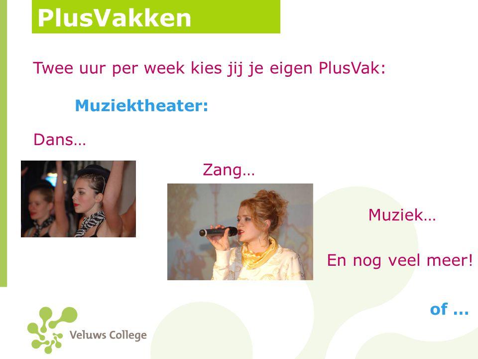 PlusVakken Twee uur per week kies jij je eigen PlusVak: of … Muziektheater: Dans… Zang… Muziek… En nog veel meer!