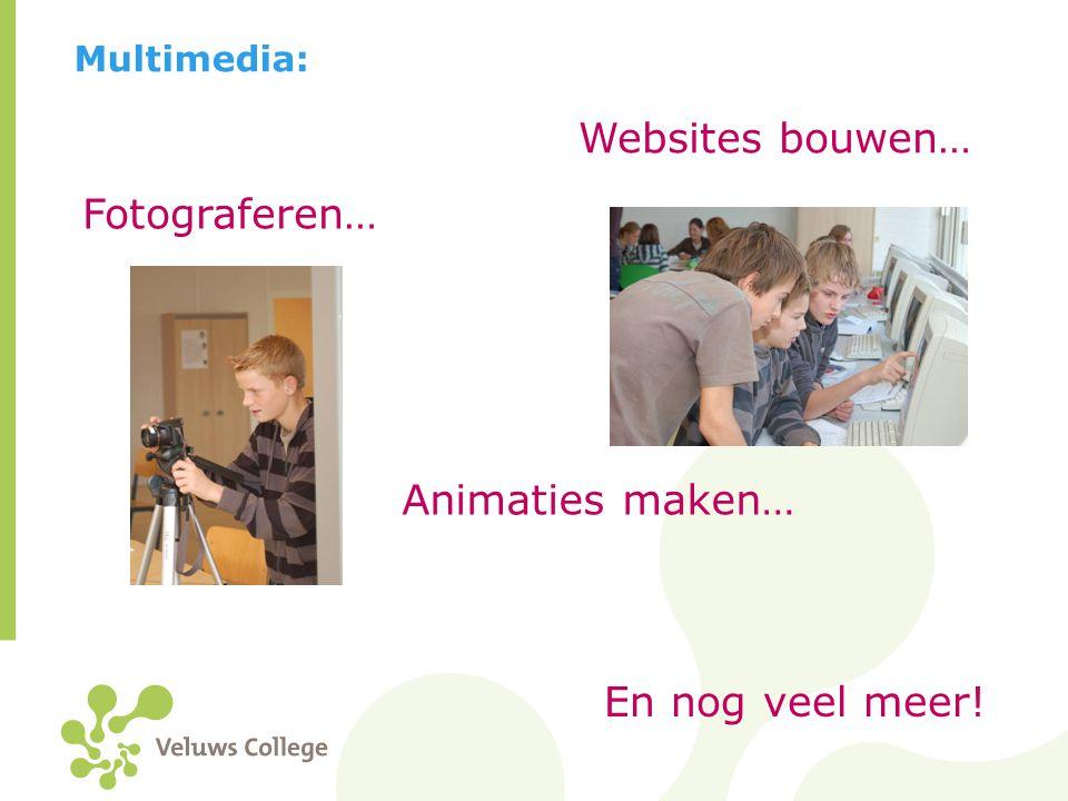 Multimedia: Fotograferen… Animaties maken… Websites bouwen… En nog veel meer!