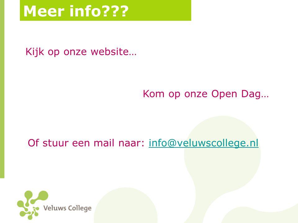 Meer info??? Kijk op onze website… Kom op onze Open Dag… Of stuur een mail naar: info@veluwscollege.nlinfo@veluwscollege.nl