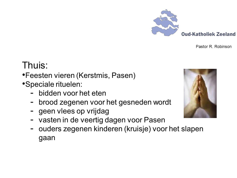 Pastor R. Robinson Thuis: Feesten vieren (Kerstmis, Pasen) Speciale rituelen:  bidden voor het eten  brood zegenen voor het gesneden wordt  geen vl