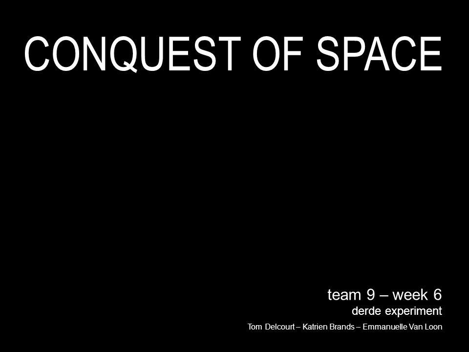 team 9 – week 6 derde experiment Tom Delcourt – Katrien Brands – Emmanuelle Van Loon CONQUEST OF SPACE