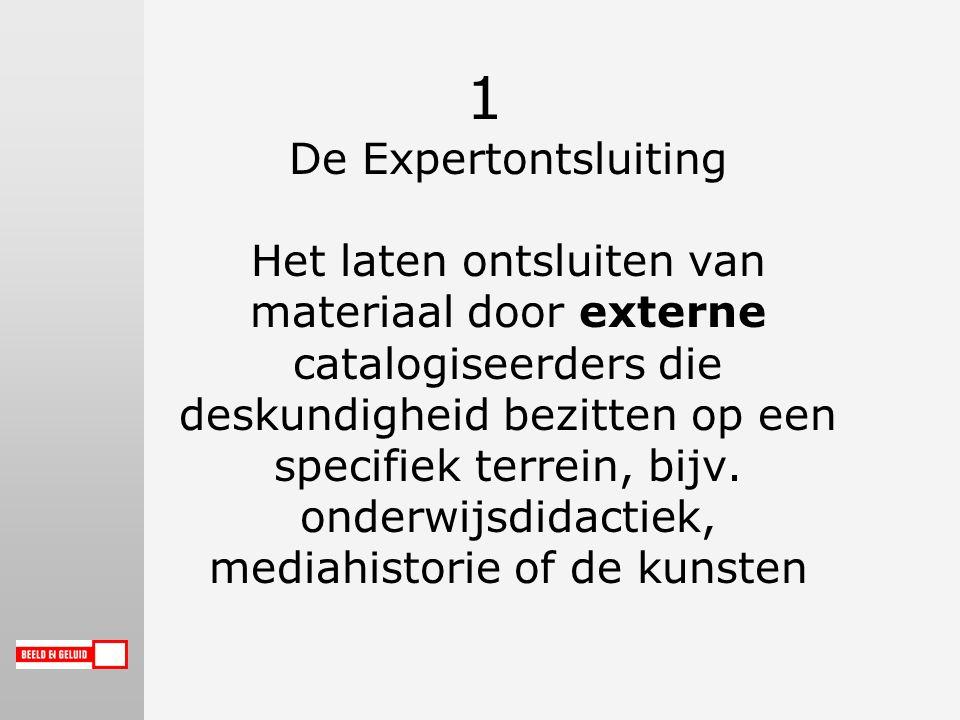 1 De Expertontsluiting Het laten ontsluiten van materiaal door externe catalogiseerders die deskundigheid bezitten op een specifiek terrein, bijv.