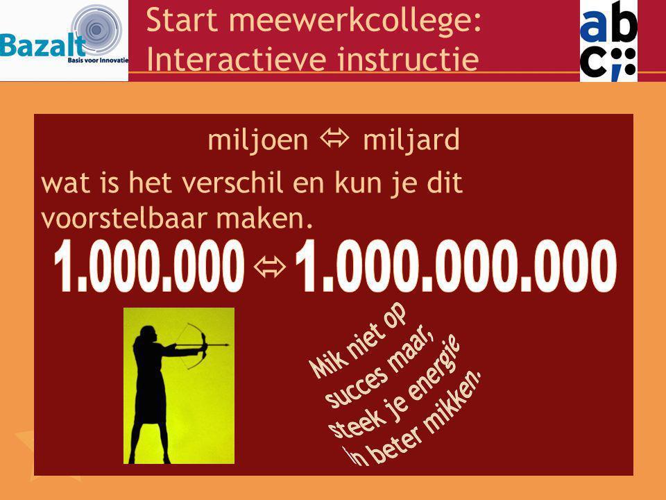 Start meewerkcollege: Interactieve instructie miljoen  miljard wat is het verschil en kun je dit voorstelbaar maken.