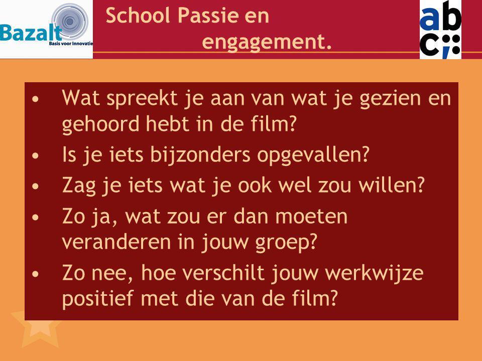 School Passie en engagement.Wat spreekt je aan van wat je gezien en gehoord hebt in de film.
