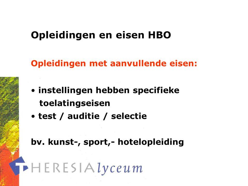 Opleidingen en eisen HBO Opleidingen met aanvullende eisen: instellingen hebben specifieke toelatingseisen test / auditie / selectie bv.