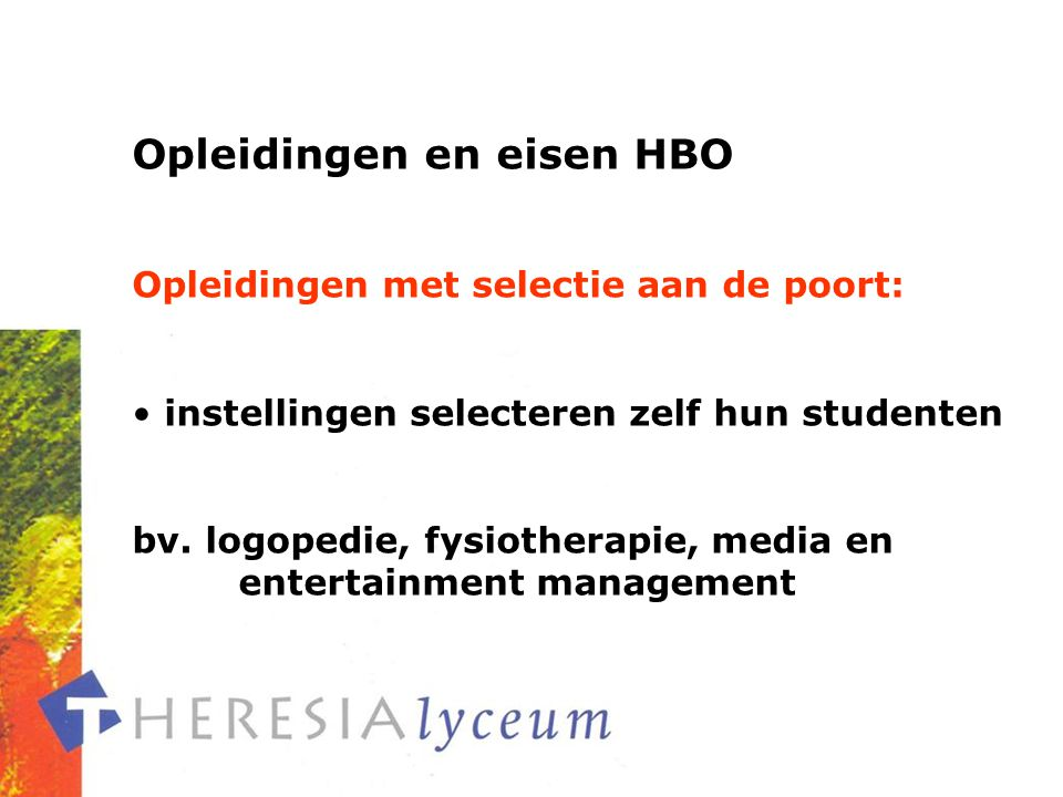 Opleidingen en eisen HBO Opleidingen met selectie aan de poort: instellingen selecteren zelf hun studenten bv.